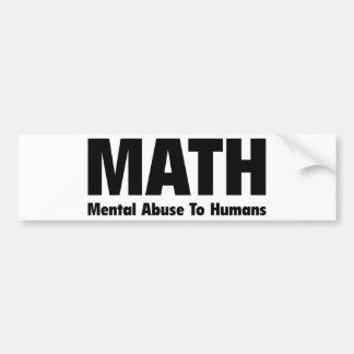 MATH Mental Abuse To Humans Bumper Sticker