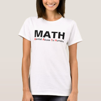 Math Mental Abuse To Humans Funny Shirt