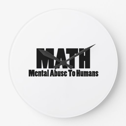 Math. Mental abuse to humans Round Clock