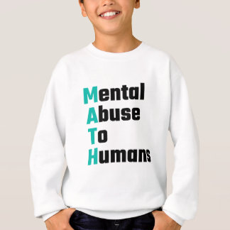 MATH Mental Abuse To Humans Sweatshirt