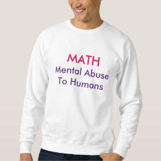 MATH Mental Abuse To Humans Sweatshirt