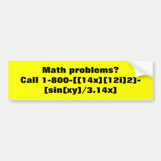 Math problems?  Call 1-800-[(14x)(12i)2]-[sin(x... Car Bumper Sticker