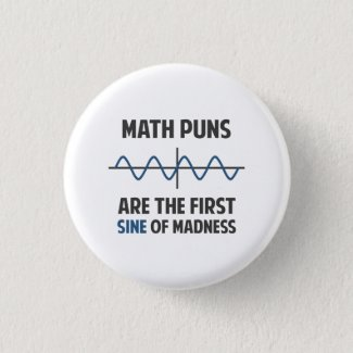 Math Puns First Sine of Madness Pinback Button