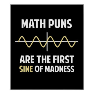 Math Puns First Sine of Madness Poster