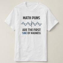 Math Puns First Sine of Madness T-Shirt