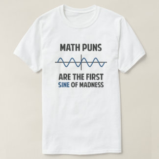 Math Puns First Sine of Madness T-Shirt