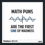 """Math Puns First Sine of Madness Wall Sticker<br><div class=""""desc"""">Math puns... . the first certain sign of madness! Or sine.  Get it?  Maddening,  huh?  Grab the great geeky design for yourself or your favorite mathematically inclined dork,  math teacher,  or student.</div>"""