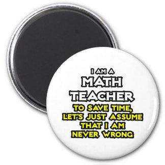 Math Teacher...Assume I Am Never Wrong 2 Inch Round Magnet