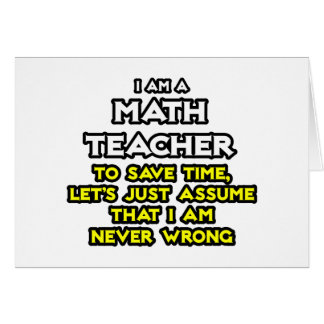 Math Teacher...Assume I Am Never Wrong Cards