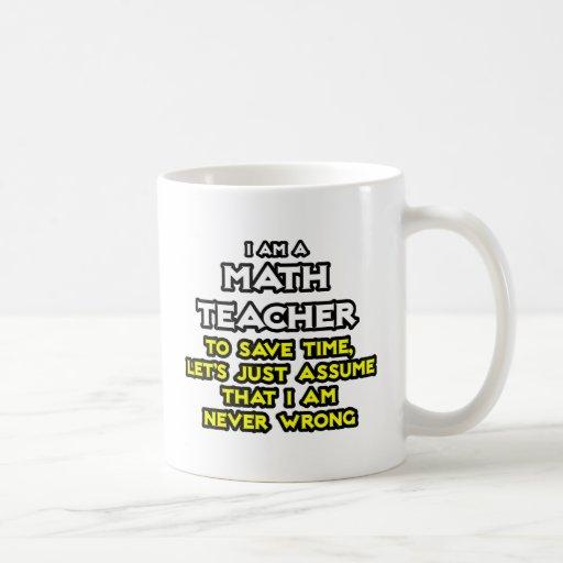Math Teacher...Assume I Am Never Wrong Coffee Mug