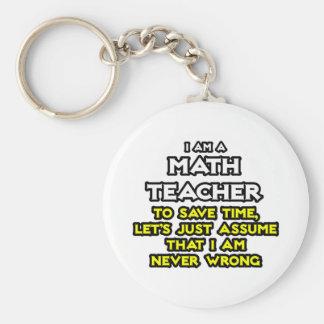 Math Teacher...Assume I Am Never Wrong Keychain