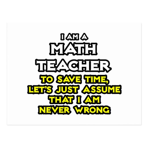 Math Teacher...Assume I Am Never Wrong Post Card