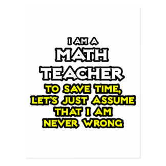 Math Teacher...Assume I Am Never Wrong Postcard