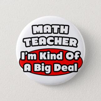 Math Teacher...Big Deal Pinback Button
