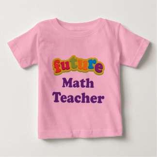 Math Teacher (Future) Infant Baby T-Shirt