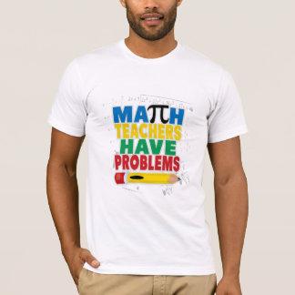 Math Teacher Have Problems T-Shirt
