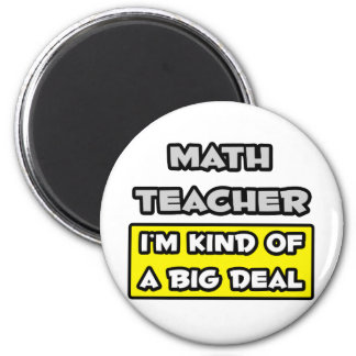 Math Teacher .. I'm Kind of a Big Deal 2 Inch Round Magnet