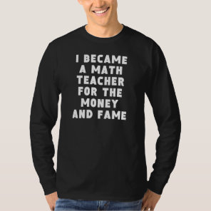 Math Teacher Money And Fame T-Shirt