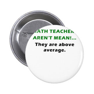 Math Teachers Arent Mean They are Above Average Button