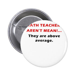Math Teachers Arent Mean They are Above Average Pinback Buttons