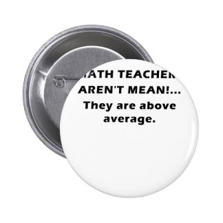 Math Teachers Arent Mean They are Above Average Pins