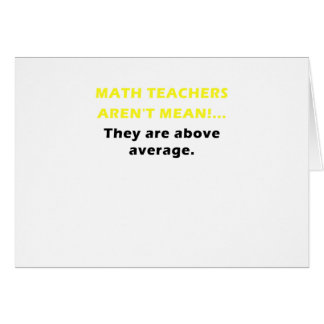 Math Teachers Arent Mean They are Above Average Greeting Card