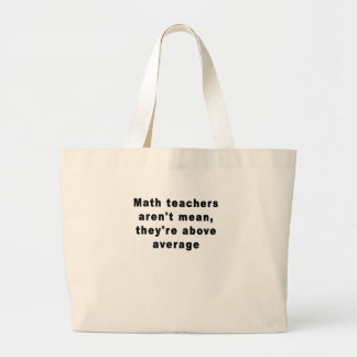 Math teachers aren't mean, they're above average T Large Tote Bag