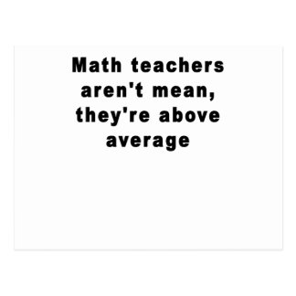 Math teachers aren't mean, they're above average T Postcard