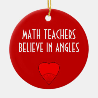 Math Teachers Believe In Angles Ceramic Ornament