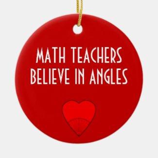Math Teachers Believe In Angles Christmas Tree Ornament