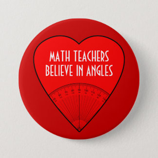 Math Teachers Believe In Angles Pinback Button