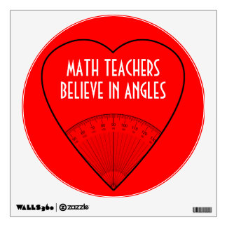 Math Teachers Believe In Angles Wall Decal