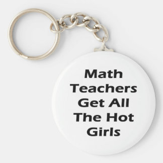 Math Teachers Get All The Hot Girls Keychain