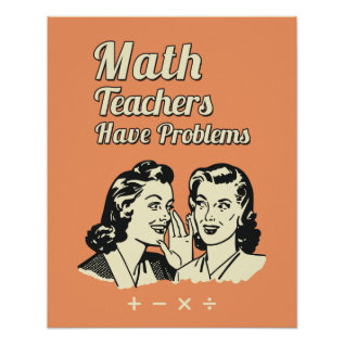 Math Teachers Have Problems - Funny Retro Humor Poster at Zazzle