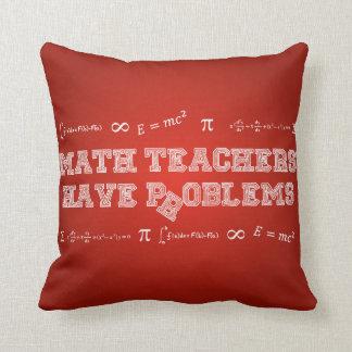 Math Teachers Have Problems Pillow
