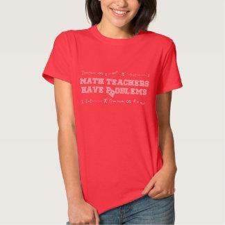 Math Teachers Have Problems Tee Shirt