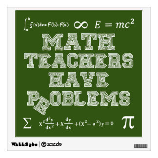 Math Teachers Have Problems Wall Decal