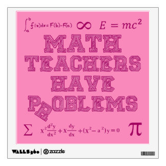 Math Teachers Have Problems Wall Sticker