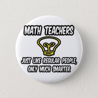 Math Teachers...Like Regular People, Only Smarter Button