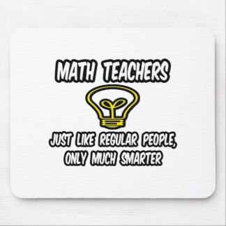 Math Teachers...Like Regular People, Only Smarter Mouse Pad