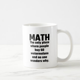 Math The Only Place Where People Buy 60 Watermelon Coffee Mug
