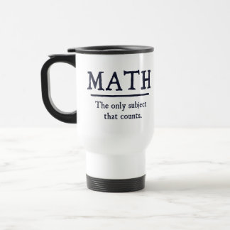 Math The Only Subject That Counts 15 Oz Stainless Steel Travel Mug