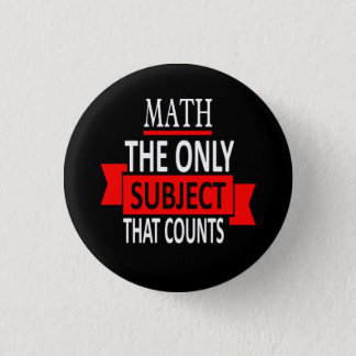 Math. The only subject that counts. Math Pun Joke Pinback Button