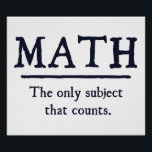 "Math The Only Subject That Counts Poster<br><div class=""desc"">The only subject that really counts.  1 ...   2 ... .  3 ... .  3.14 ... .. 4 ... .how many ways is math better than English or history?  Infinite!  Math rocks.</div>"