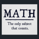 """Math The Only Subject That Counts Poster<br><div class=""""desc"""">The only subject that really counts.  1 ...   2 ... .  3 ... .  3.14 ... .. 4 ... .how many ways is math better than English or history?  Infinite!  Math rocks.</div>"""
