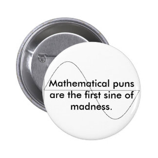 Mathematical puns are the first sine of m... pinback button