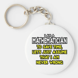 Mathematician...Assume I Am Never Wrong Basic Round Button Keychain