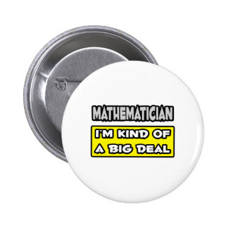Mathematician .. I'm Kind of a Big Deal Pinback Button