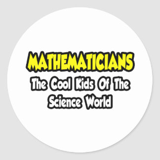 Mathematicians...Cool Kids of Science World Classic Round Sticker