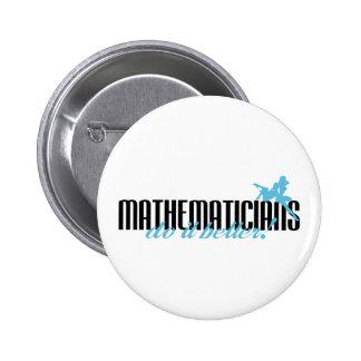 Mathematicians Do It Better! Pinback Button